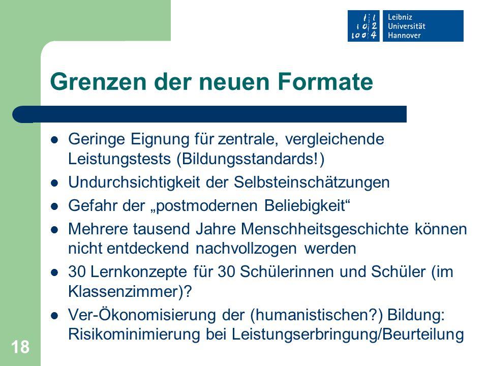 18 Grenzen der neuen Formate Geringe Eignung für zentrale, vergleichende Leistungstests (Bildungsstandards!) Undurchsichtigkeit der Selbsteinschätzung