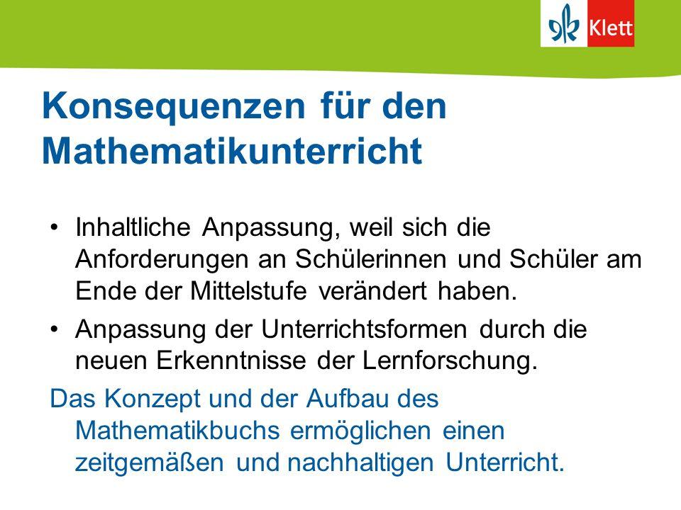Konsequenzen für den Mathematikunterricht Inhaltliche Anpassung, weil sich die Anforderungen an Schülerinnen und Schüler am Ende der Mittelstufe verän