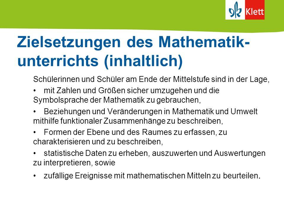 Zielsetzungen des Mathematik- unterrichts (inhaltlich) Schülerinnen und Schüler am Ende der Mittelstufe sind in der Lage, mit Zahlen und Größen sicher