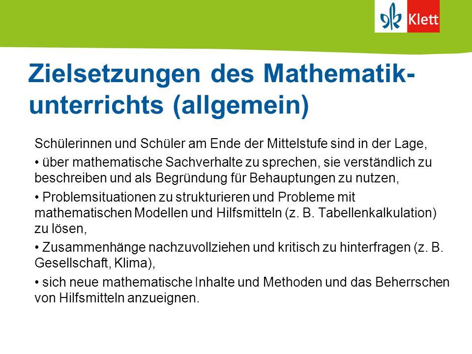 Zielsetzungen des Mathematik- unterrichts (allgemein) Schülerinnen und Schüler am Ende der Mittelstufe sind in der Lage, über mathematische Sachverhal