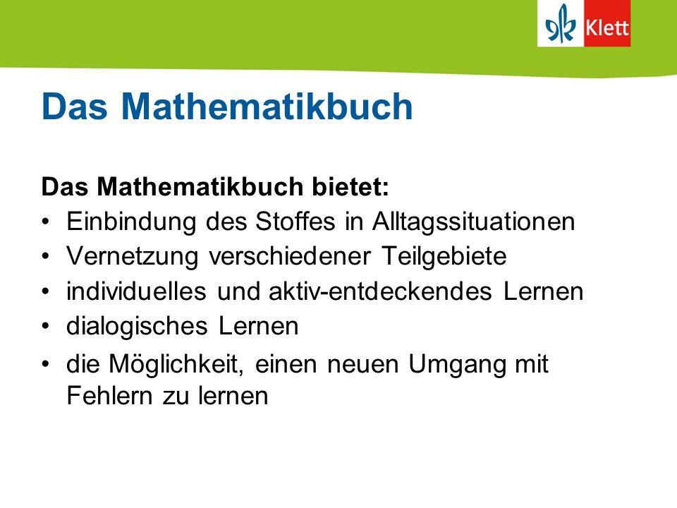 Das Mathematikbuch Das Mathematikbuch bietet: Einbindung des Stoffes in Alltagssituationen Vernetzung verschiedener Teilgebiete individuelles und akti