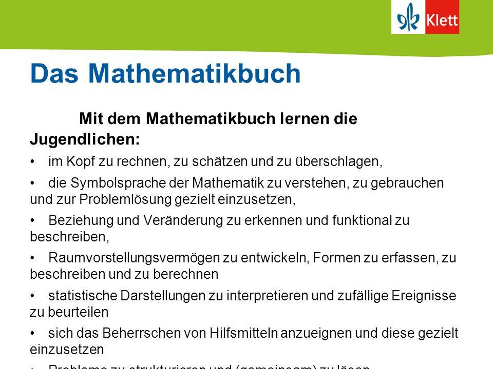 Das Mathematikbuch Mit dem Mathematikbuch lernen die Jugendlichen: im Kopf zu rechnen, zu schätzen und zu überschlagen, die Symbolsprache der Mathemat