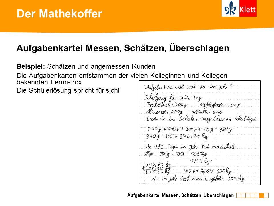 Der Mathekoffer Aufgabenkartei Messen, Schätzen, Überschlagen Beispiel: Schätzen und angemessen Runden Die Aufgabenkarten entstammen der vielen Kolleg