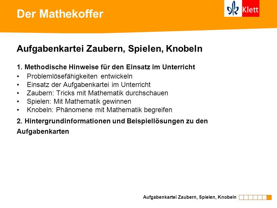 Der Mathekoffer Aufgabenkartei Zaubern, Spielen, Knobeln 1. Methodische Hinweise für den Einsatz im Unterricht Problemlösefähigkeiten entwickeln Einsa