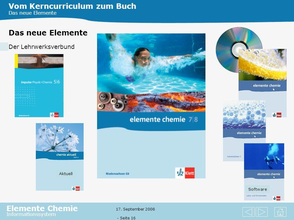 Elemente Chemie Informationssystem 17. September 2008 - Seite 15 Vom Kerncurriculum zum Buch Das neue Elemente Das neue Elemente Chemie für Niedersach