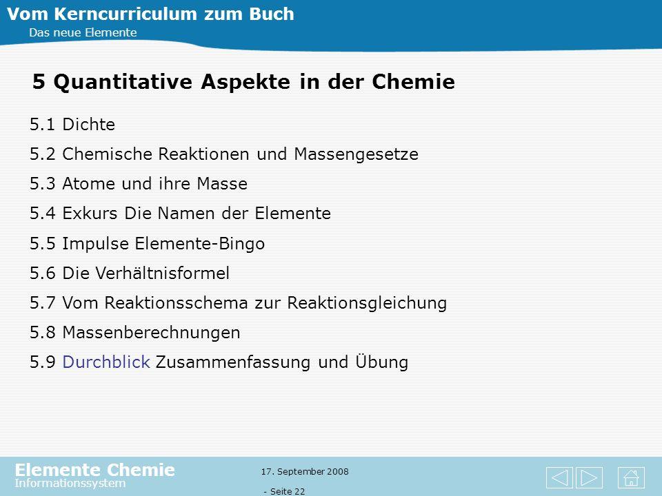Elemente Chemie Informationssystem 17. September 2008 - Seite 21 4 Chemische Reaktionen: Stoffe – Teilchen – Energie Vom Kerncurriculum zum Buch Das n