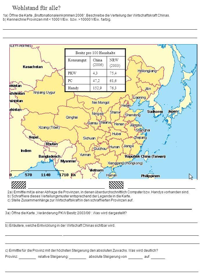 Wohlstand für alle? 1a) Öffne die Karte Bruttonationaleinkommen 2006. Beschreibe die Verteilung der Wirtschaftskraft Chinas. b) Kenneichne Provinzen m
