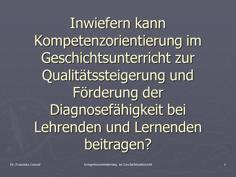 Dr. Franziska Conrad Kompetenzorientierung im Geschichtsunterricht 1 Inwiefern kann Kompetenzorientierung im Geschichtsunterricht zur Qualitätssteiger