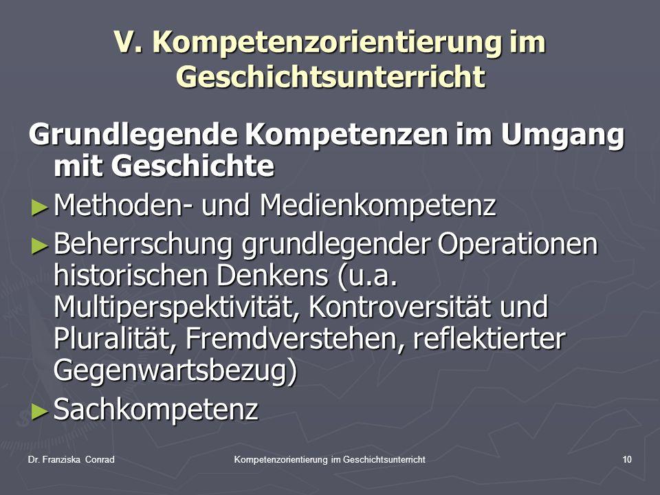 Dr. Franziska ConradKompetenzorientierung im Geschichtsunterricht10 V. Kompetenzorientierung im Geschichtsunterricht Grundlegende Kompetenzen im Umgan