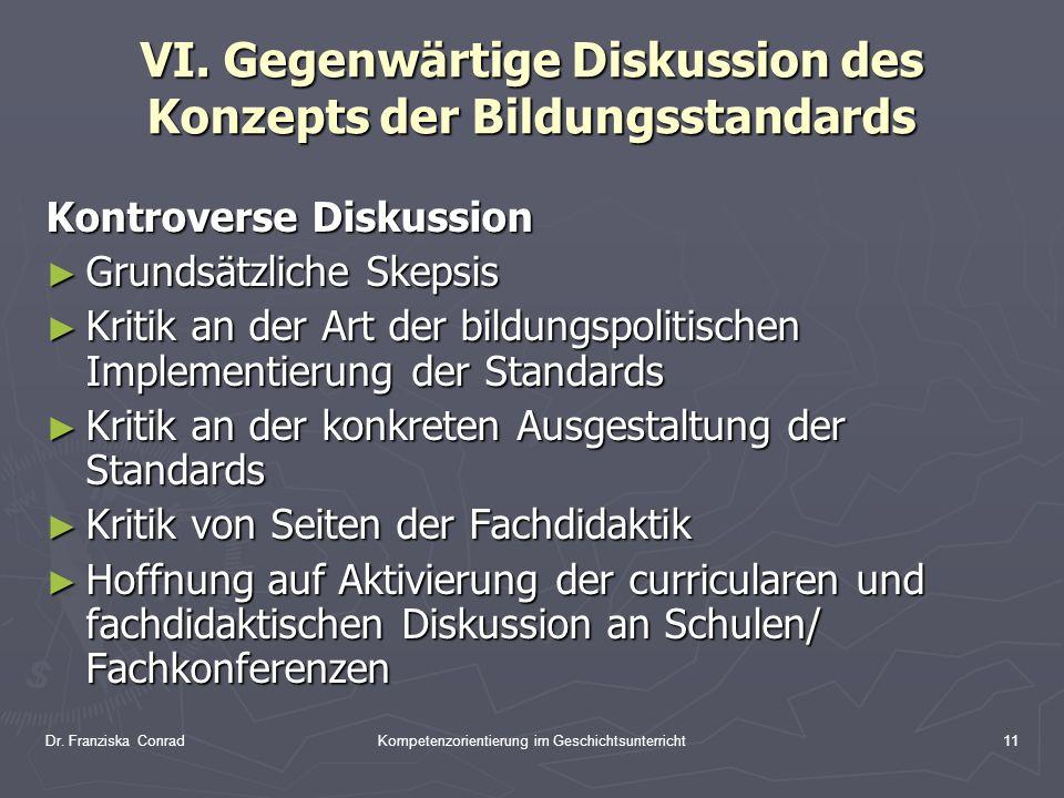 Dr. Franziska ConradKompetenzorientierung im Geschichtsunterricht11 VI. Gegenwärtige Diskussion des Konzepts der Bildungsstandards Kontroverse Diskuss