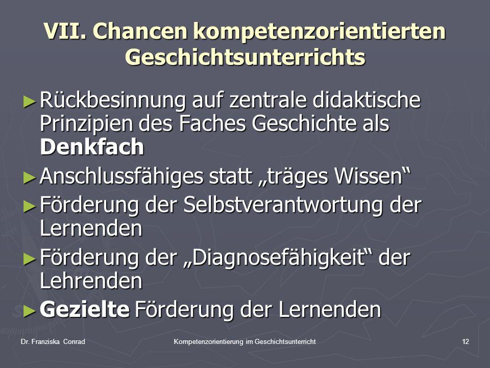 Dr. Franziska ConradKompetenzorientierung im Geschichtsunterricht12 VII. Chancen kompetenzorientierten Geschichtsunterrichts Rückbesinnung auf zentral