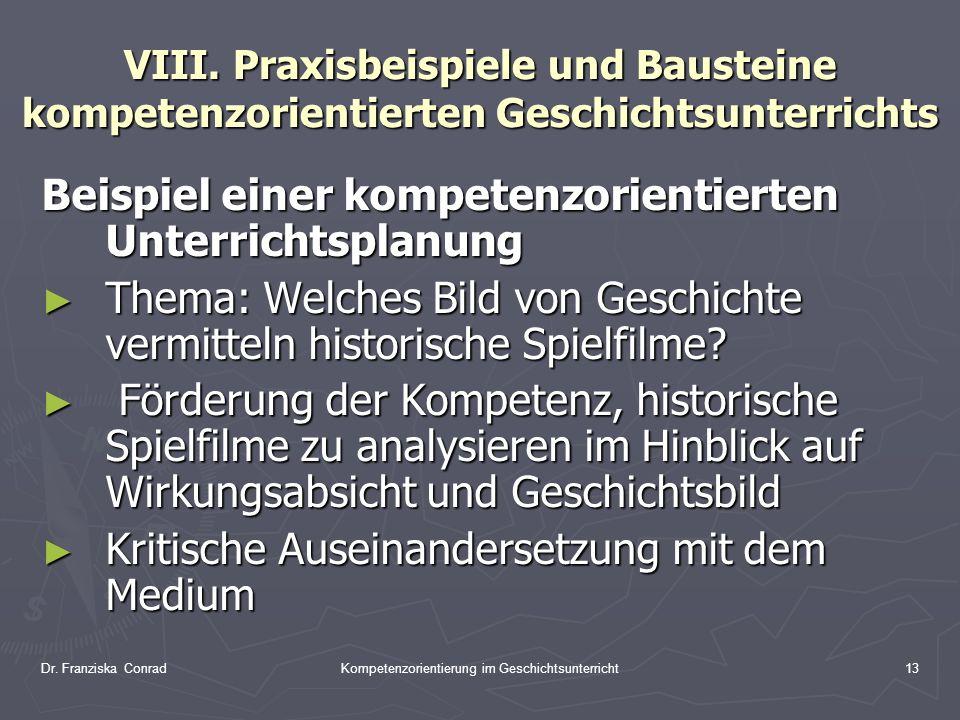 Dr. Franziska ConradKompetenzorientierung im Geschichtsunterricht13 VIII. Praxisbeispiele und Bausteine kompetenzorientierten Geschichtsunterrichts Be
