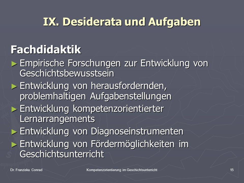 Dr. Franziska ConradKompetenzorientierung im Geschichtsunterricht15 IX. Desiderata und Aufgaben Fachdidaktik Empirische Forschungen zur Entwicklung vo