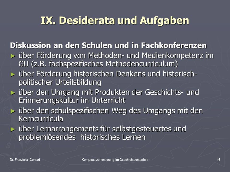 Dr. Franziska ConradKompetenzorientierung im Geschichtsunterricht16 IX. Desiderata und Aufgaben Diskussion an den Schulen und in Fachkonferenzen über