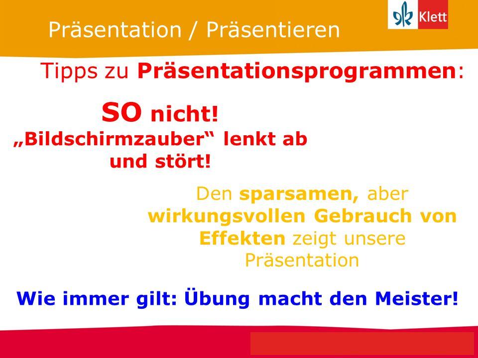 Seite 10 Klett Geschichte Oberstufe Perspektiven für NRW Präsentation / Präsentieren SO nicht! Bildschirmzauber lenkt ab und stört! Den sparsamen, abe