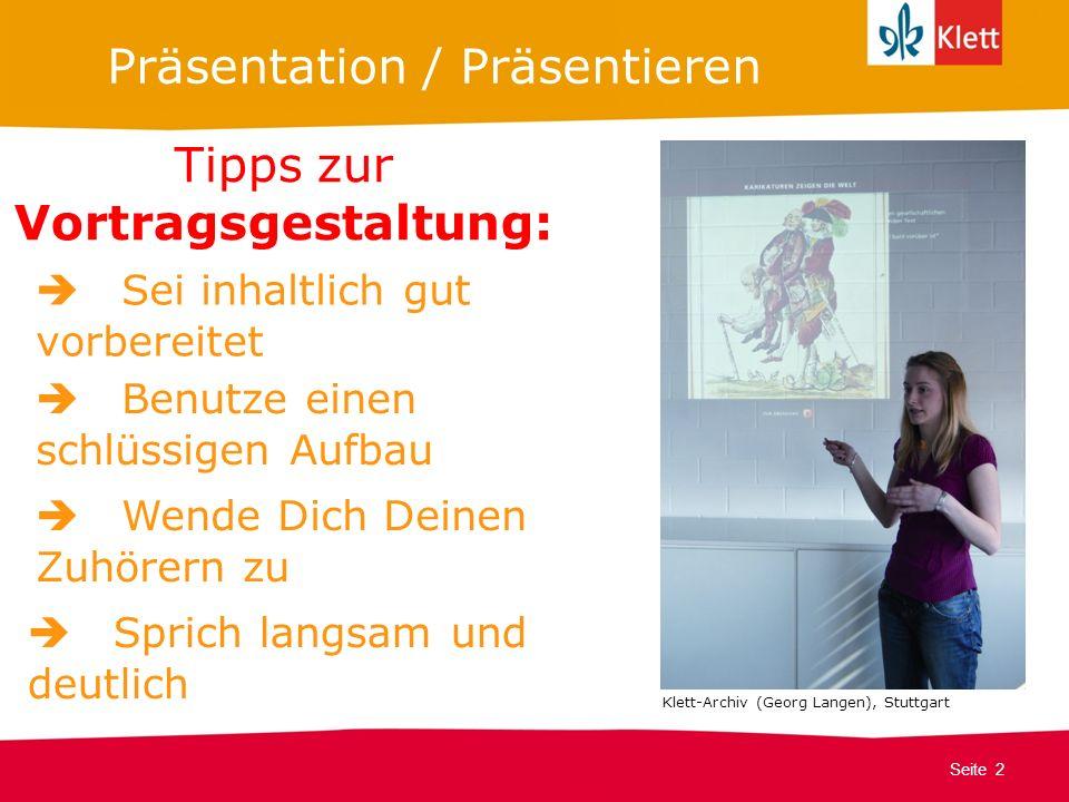Seite 2 Klett Geschichte Oberstufe Perspektiven für NRW Wende Dich Deinen Zuhörern zu Präsentation / Präsentieren Tipps zur Vortragsgestaltung: Sei in