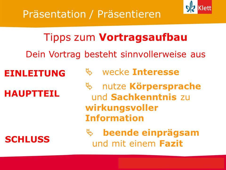 Seite 3 Klett Geschichte Oberstufe Perspektiven für NRW Präsentation / Präsentieren Tipps zum Vortragsaufbau Dein Vortrag besteht sinnvollerweise aus