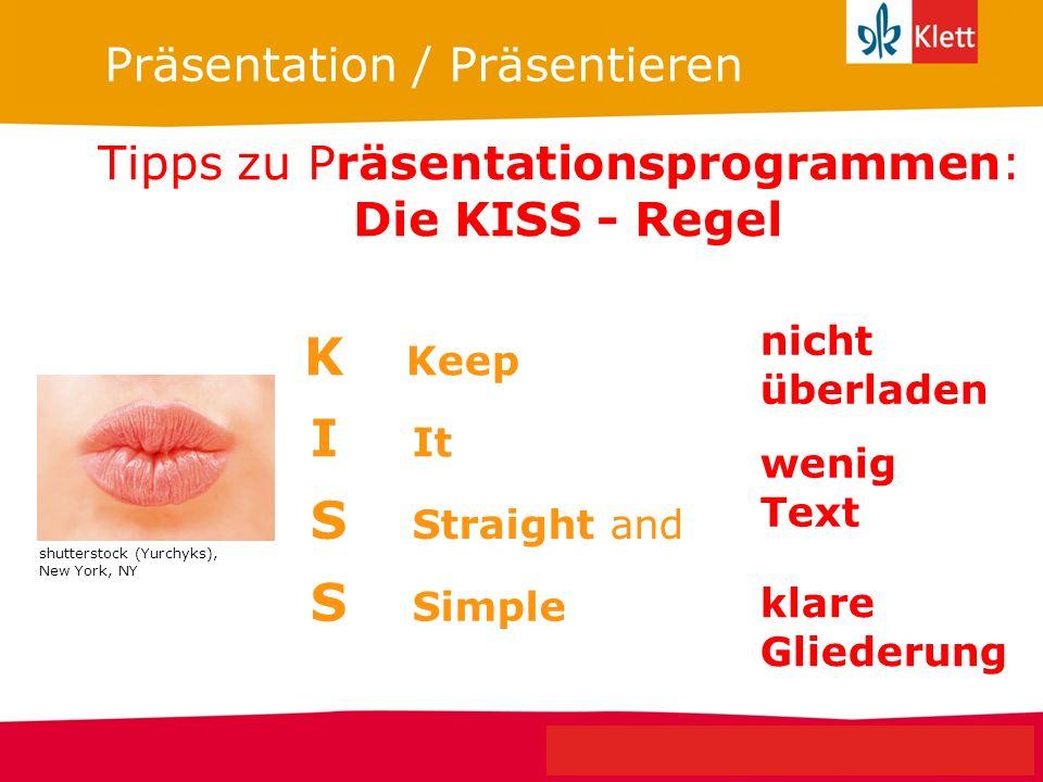 Seite 7 Klett Geschichte Oberstufe Perspektiven für NRW Präsentation / Präsentieren Tipps zu Präsentationsprogrammen: Die KISS - Regel K Keep I It S S