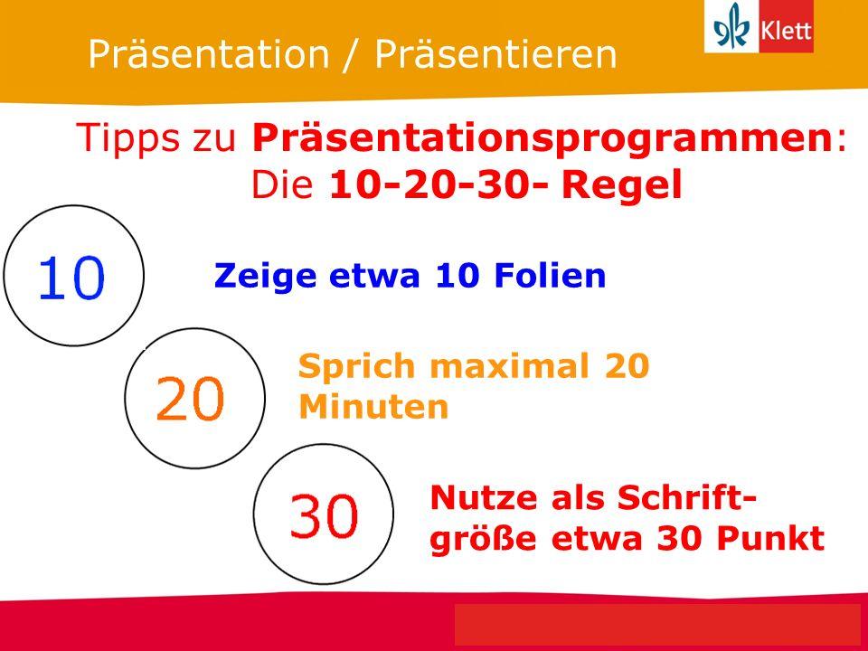 Seite 8 Klett Geschichte Oberstufe Perspektiven für NRW Präsentation / Präsentieren Tipps zu Präsentationsprogrammen: Die 10-20-30- Regel Zeige etwa 1