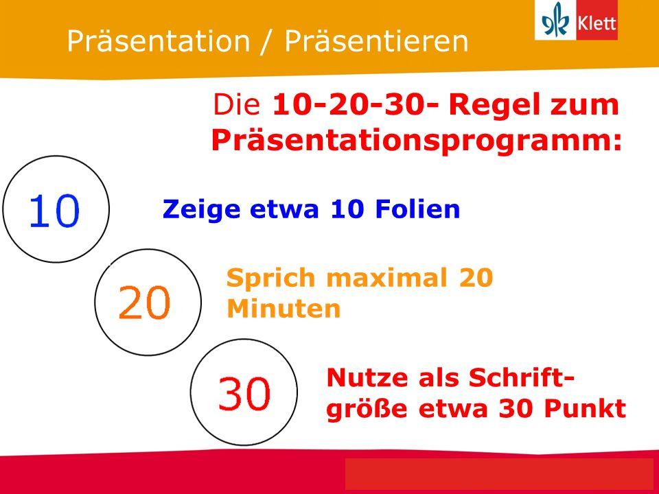 Seite 9 Klett Geschichte Oberstufe Perspektiven für NRW Präsentation / Präsentieren Die 10-20-30- Regel zum Präsentationsprogramm: Zeige etwa 10 Folie