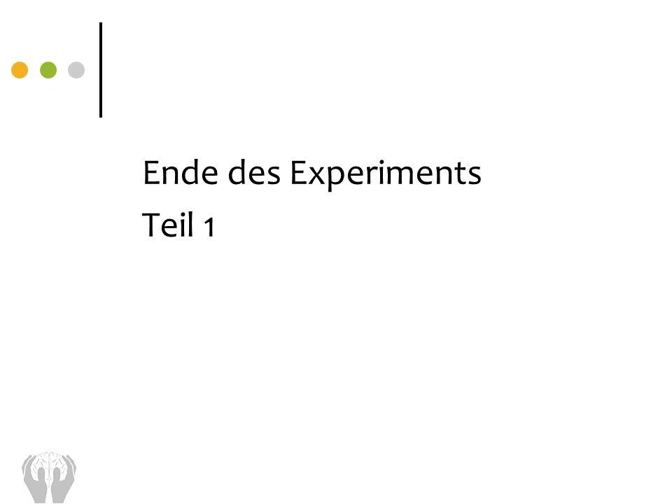 Ende des Experiments Teil 1