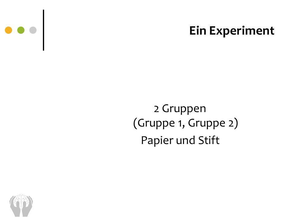 2 Gruppen (Gruppe 1, Gruppe 2) Papier und Stift Ein Experiment