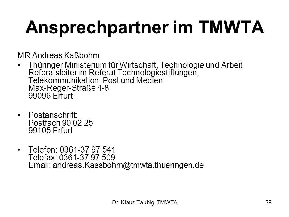 Dr. Klaus Täubig, TMWTA28 Ansprechpartner im TMWTA MR Andreas Kaßbohm Thüringer Ministerium für Wirtschaft, Technologie und Arbeit Referatsleiter im R