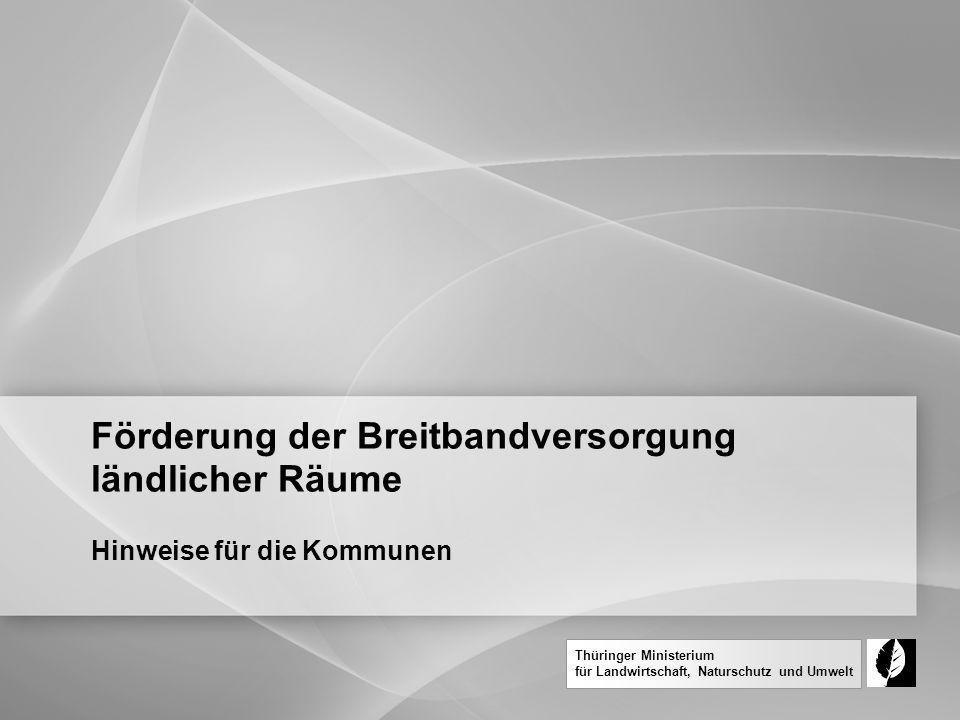 Thüringer Ministerium für Landwirtschaft, Naturschutz und Umwelt Förderung der Breitbandversorgung ländlicher Räume Hinweise für die Kommunen