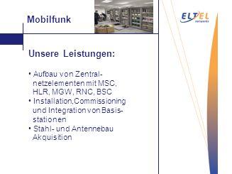 geringe Kosten Vakuum- Saugstrahlen Unsere Leistungen: Aufbau von Zentral- netzelementen mit MSC, HLR, MGW, RNC, BSC Installation,Commissioning und In