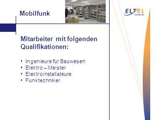 Aufrauen Mobilfunk Mitarbeiter mit folgenden Qualifikationen: Ingenieure für Bauwesen Elektro – Meister Elektroinstallateure Funktechniker Vakuum- Sau