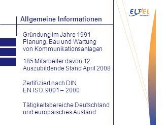 Entgraten Allgemeine Informationen Gründung im Jahre 1991 Planung, Bau und Wartung von Kommunikationsanlagen 185 Mitarbeiter davon 12 Auszubildende St