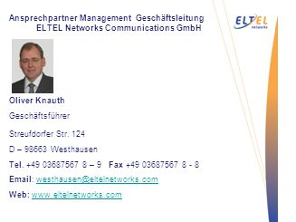 Streufdorfer Str. 124 D – 98663 Westhausen Tel. +49 03687567 8 – 9 Fax +49 03687567 8 - 8 Email: westhausen@eltelnetworks.comwesthausen@eltelnetworks.