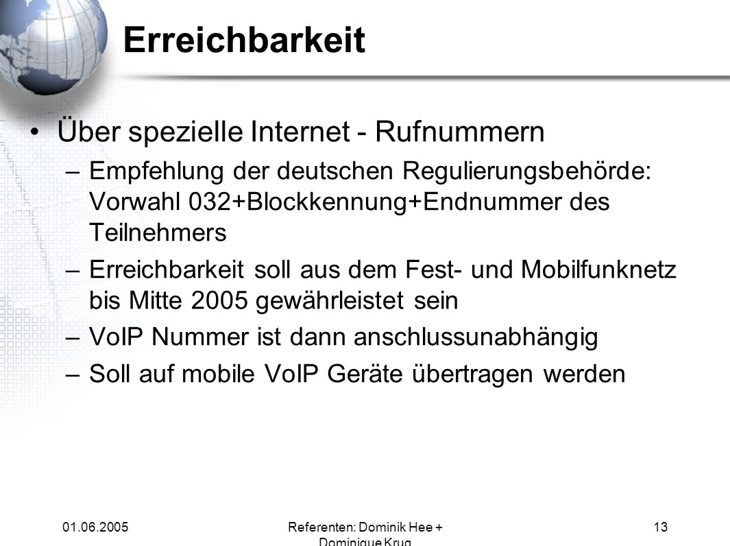 01.06.2005Referenten: Dominik Hee + Dominique Krug 13 Erreichbarkeit Über spezielle Internet - Rufnummern –Empfehlung der deutschen Regulierungsbehörd