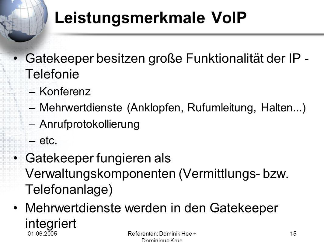 01.06.2005Referenten: Dominik Hee + Dominique Krug 15 Leistungsmerkmale VoIP Gatekeeper besitzen große Funktionalität der IP - Telefonie –Konferenz –M