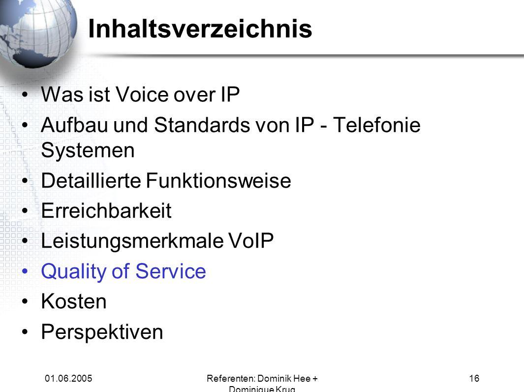 01.06.2005Referenten: Dominik Hee + Dominique Krug 16 Inhaltsverzeichnis Was ist Voice over IP Aufbau und Standards von IP - Telefonie Systemen Detail