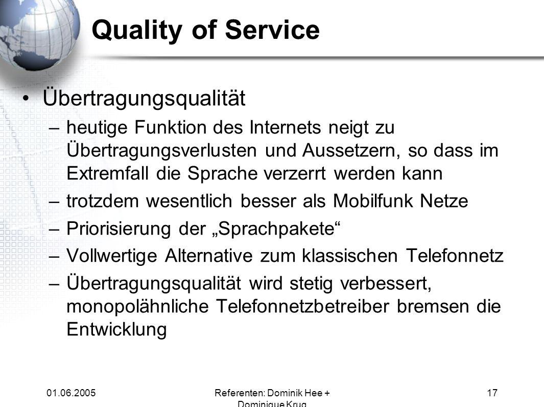 01.06.2005Referenten: Dominik Hee + Dominique Krug 17 Quality of Service Übertragungsqualität –heutige Funktion des Internets neigt zu Übertragungsver