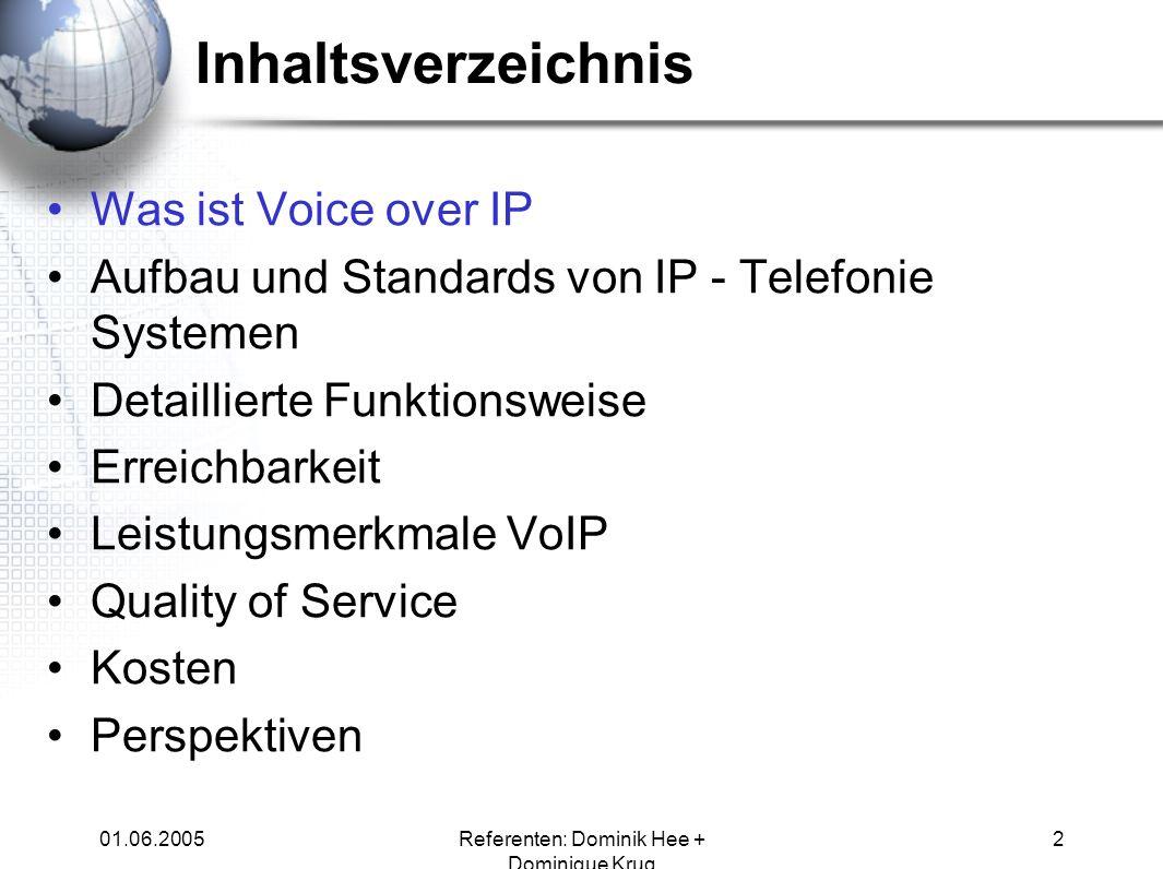01.06.2005Referenten: Dominik Hee + Dominique Krug 2 Inhaltsverzeichnis Was ist Voice over IP Aufbau und Standards von IP - Telefonie Systemen Detaill