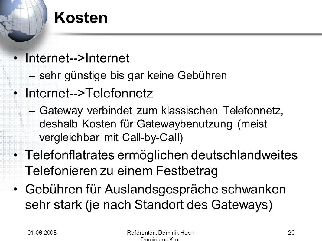 01.06.2005Referenten: Dominik Hee + Dominique Krug 20 Kosten Internet-->Internet –sehr günstige bis gar keine Gebühren Internet-->Telefonnetz –Gateway