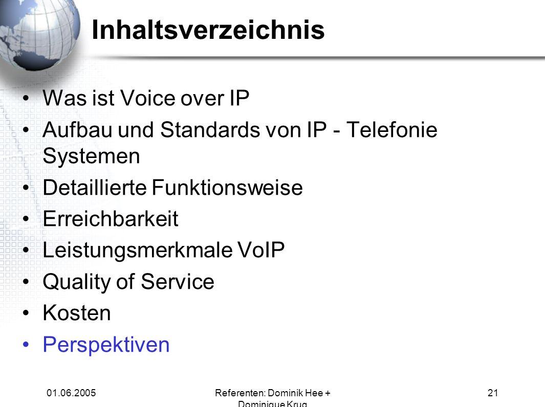 01.06.2005Referenten: Dominik Hee + Dominique Krug 21 Inhaltsverzeichnis Was ist Voice over IP Aufbau und Standards von IP - Telefonie Systemen Detail