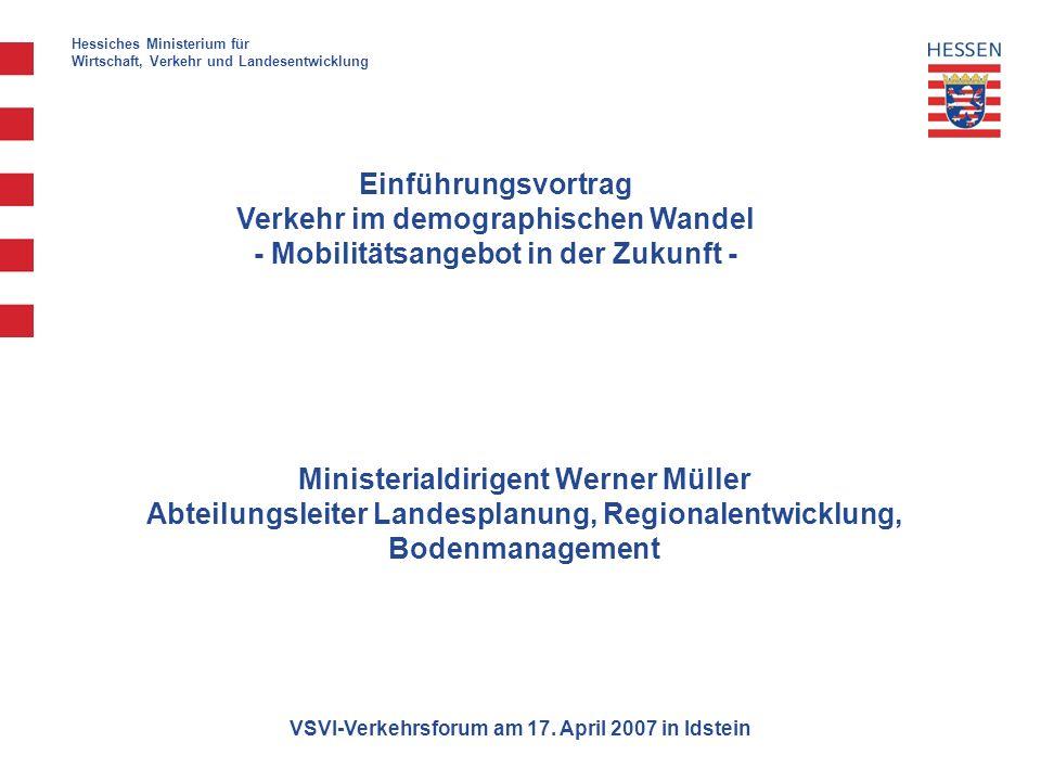 Ministerialdirigent Werner Müller Abteilungsleiter Landesplanung, Regionalentwicklung, Bodenmanagement Einführungsvortrag Verkehr im demographischen Wandel - Mobilitätsangebot in der Zukunft - VSVI-Verkehrsforum am 17.