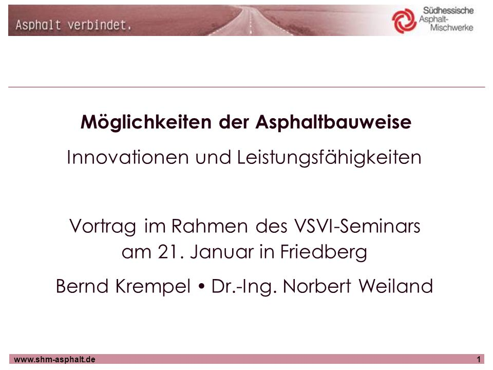 www.shm-asphalt.de1 Möglichkeiten der Asphaltbauweise Innovationen und Leistungsfähigkeiten Vortrag im Rahmen des VSVI-Seminars am 21. Januar in Fried