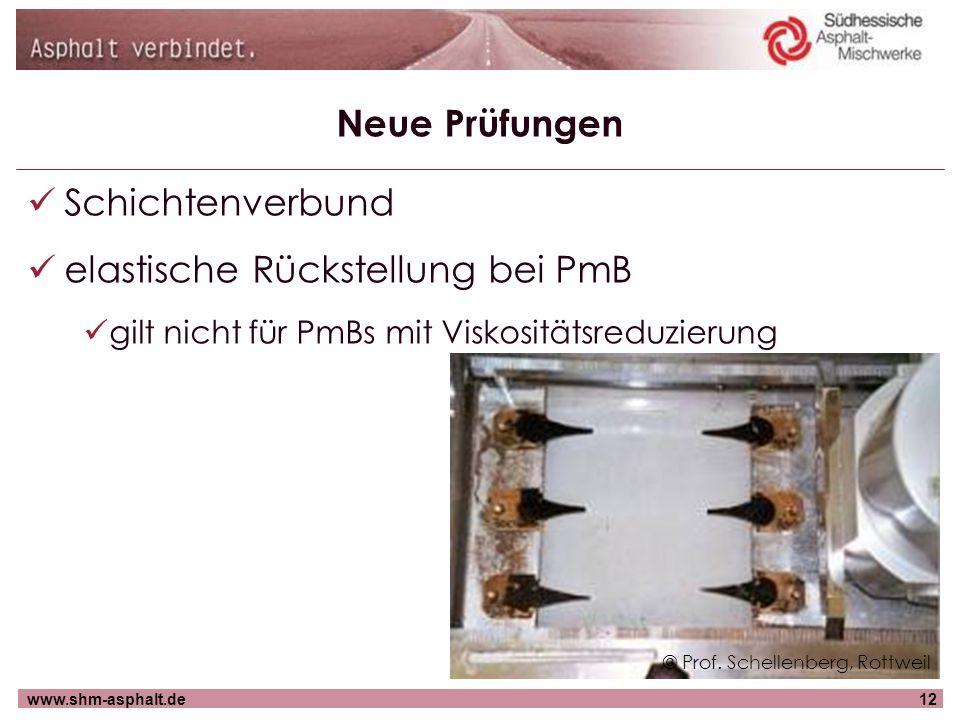 www.shm-asphalt.de12 Neue Prüfungen Schichtenverbund elastische Rückstellung bei PmB gilt nicht für PmBs mit Viskositätsreduzierung © Prof. Schellenbe