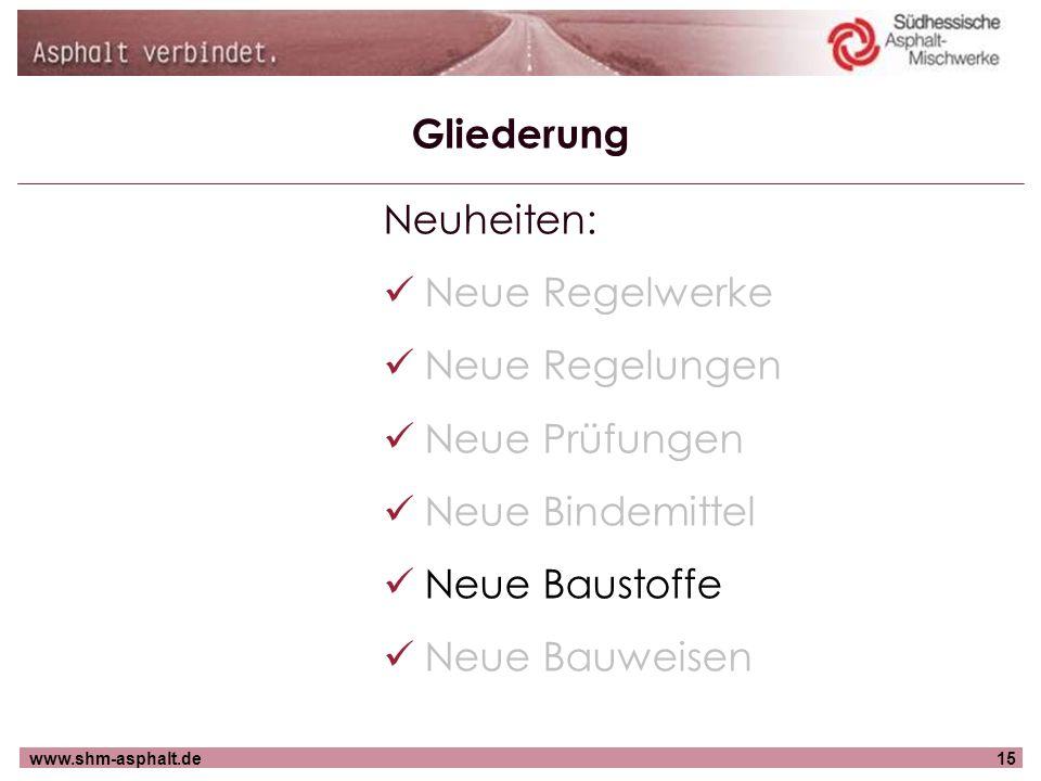 www.shm-asphalt.de15 Gliederung Neuheiten: Neue Regelwerke Neue Regelungen Neue Prüfungen Neue Bindemittel Neue Baustoffe Neue Bauweisen