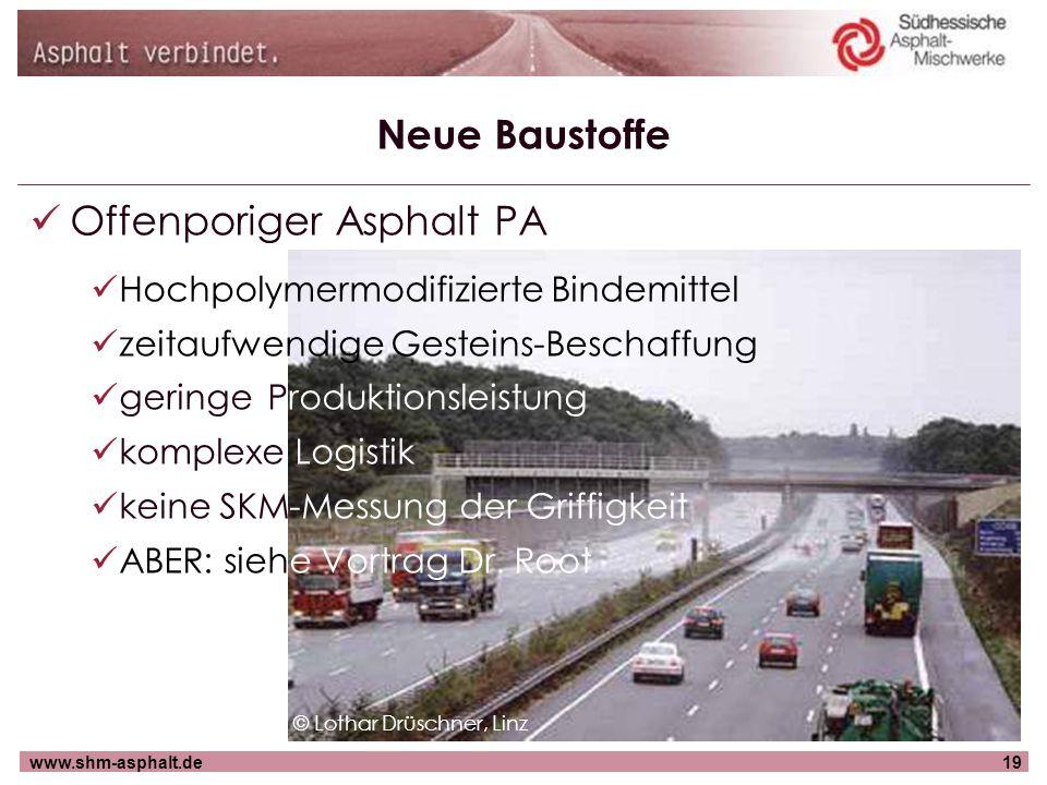 www.shm-asphalt.de19 Neue Baustoffe Offenporiger Asphalt PA Hochpolymermodifizierte Bindemittel zeitaufwendige Gesteins-Beschaffung geringe Produktion