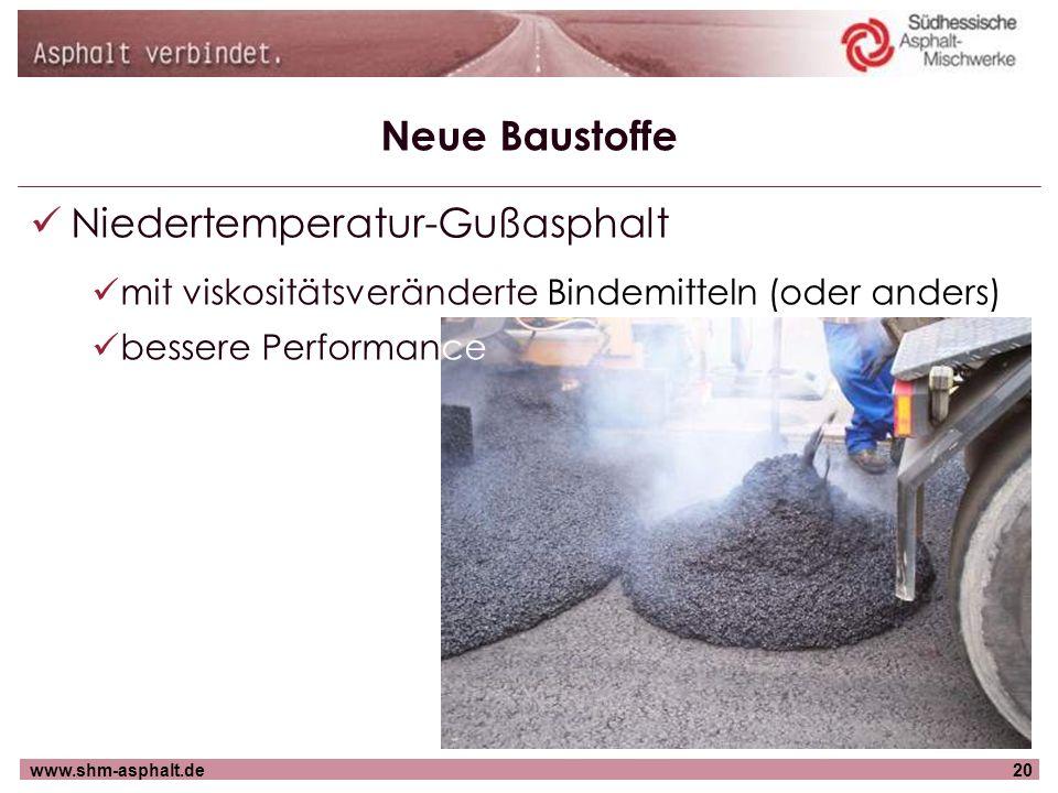 www.shm-asphalt.de20 Neue Baustoffe Niedertemperatur-Gußasphalt mit viskositätsveränderte Bindemitteln (oder anders) bessere Performance