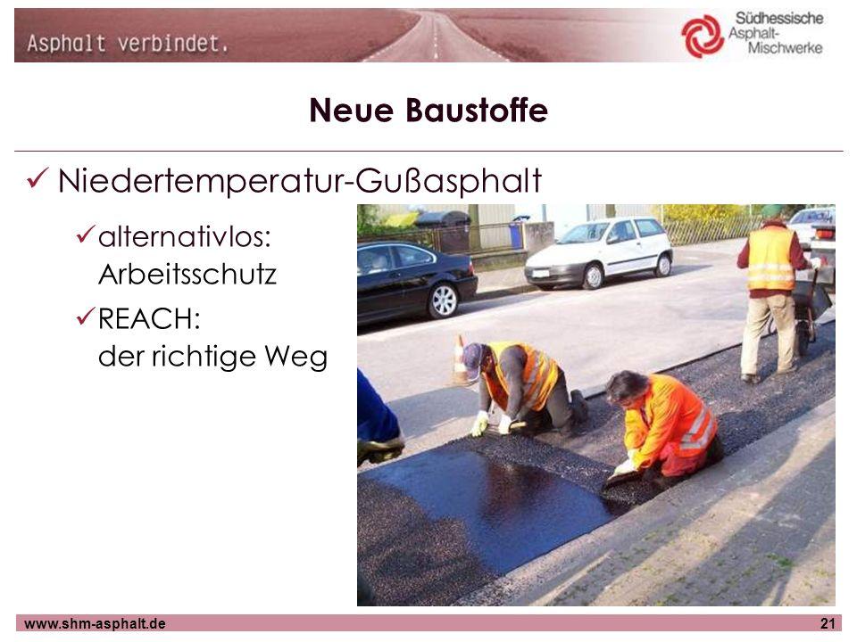 www.shm-asphalt.de21 Neue Baustoffe Niedertemperatur-Gußasphalt alternativlos: Arbeitsschutz REACH: der richtige Weg