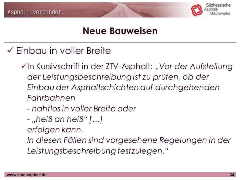 www.shm-asphalt.de34 Neue Bauweisen Einbau in voller Breite In Kursivschrift in der ZTV-Asphalt: Vor der Aufstellung der Leistungsbeschreibung ist zu