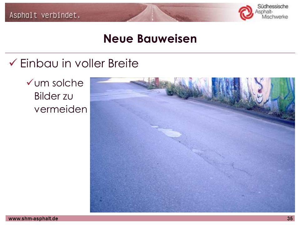 www.shm-asphalt.de35 Neue Bauweisen Einbau in voller Breite um solche Bilder zu vermeiden