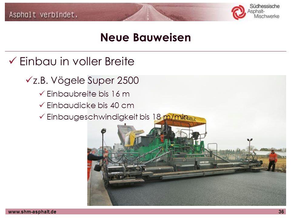 www.shm-asphalt.de36 Neue Bauweisen Einbau in voller Breite z.B. Vögele Super 2500 Einbaubreite bis 16 m Einbaudicke bis 40 cm Einbaugeschwindigkeit b