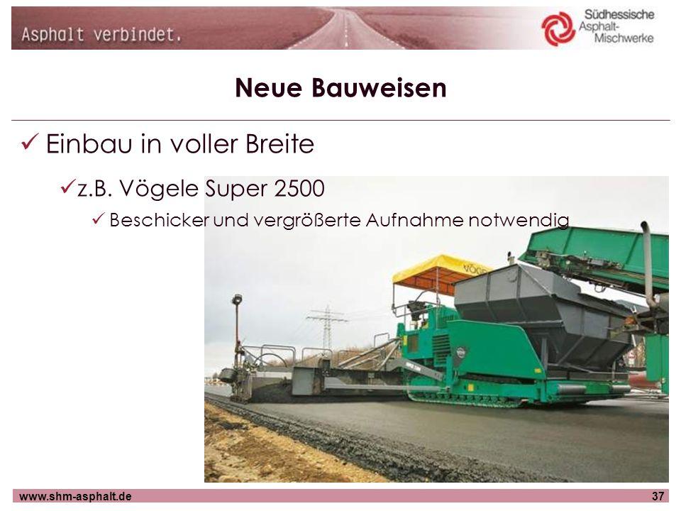 www.shm-asphalt.de37 Neue Bauweisen Einbau in voller Breite z.B. Vögele Super 2500 Beschicker und vergrößerte Aufnahme notwendig